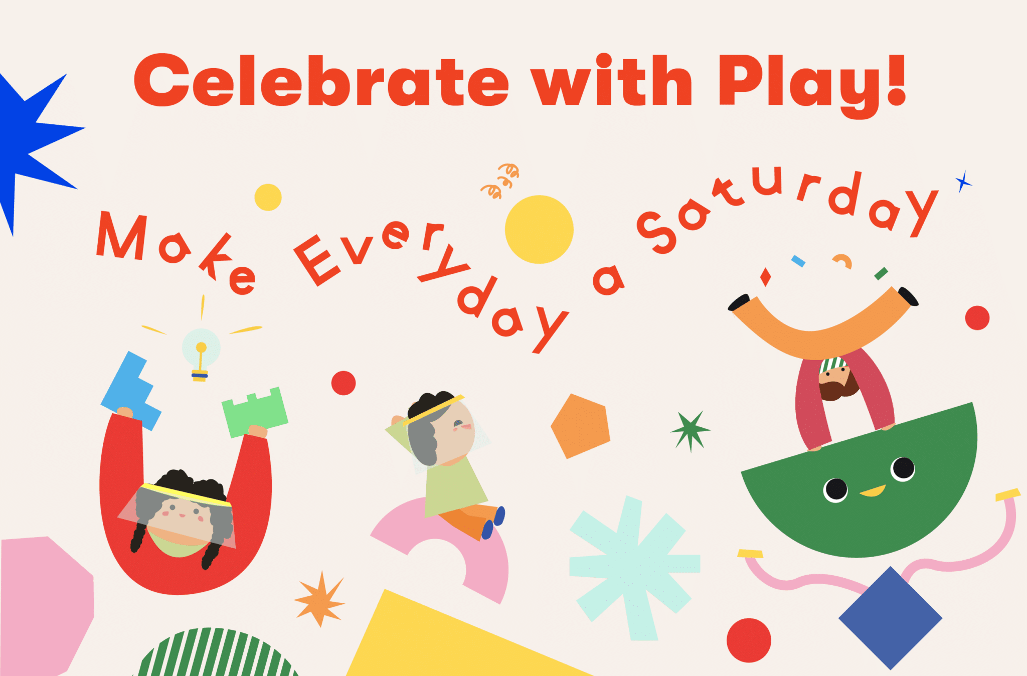 Celebrate with Play – Make Every Day a Saturday this Year-end Holiday