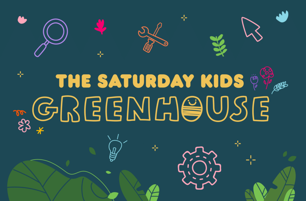 The Making of Saturday Kids Greenhouse: Good Things Take Time