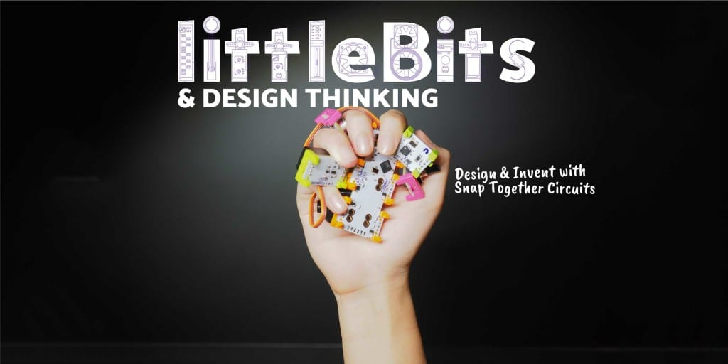 Invent with Electronics using littleBits & Design Thinking